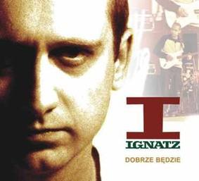 Ignatz I - Dobrze będzie