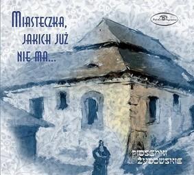 Various Artists - Piosenki żydowskie: Miasteczka, jakich już nie ma