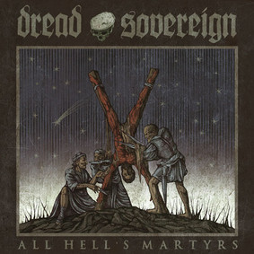 Dread Sovereign - All Hell's Martyrs
