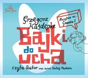 Grzegorz Kasdepke - Bajki do ucha