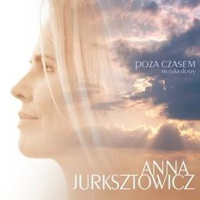Anna Jurksztowicz - Poza czasem: Muzyka duszy