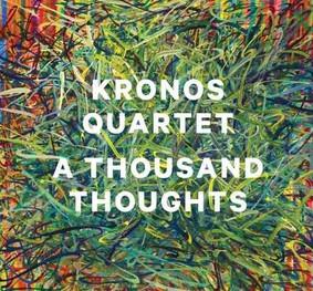 Kronos Quartet - A Thousand Thoughts