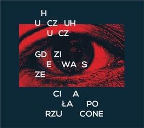 HuczuHucz - Gdzie wasze ciała porzucone