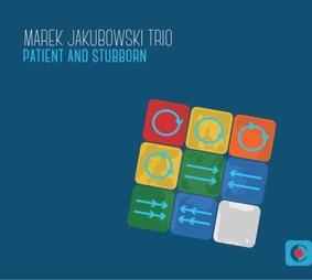 Marek Jakubowski Trio - Patient And Stubborn