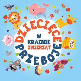 Various Artists - Dziecięce przeboje: W krainie zwierząt