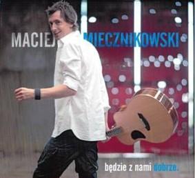 Maciej Miecznikowski - Będzie z nami dobrze