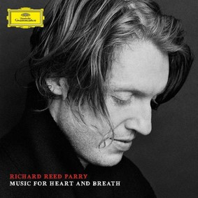 Richard Reed Parry - Music For Heart And Breath