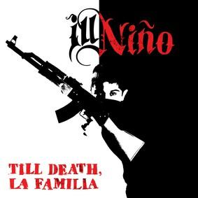 Ill Niño - Till Death, La Familia