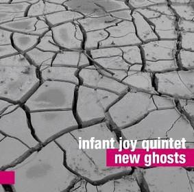 Infant Joy Quintet - New Ghosts