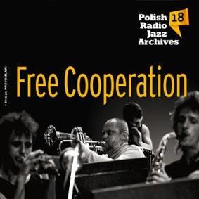 Free Cooperation - Polish Radio Jazz Archives. Volume 18: Free Cooperation