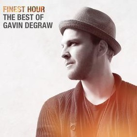 Gavin DeGraw - Finest Hour: The Best Of Gavin DeGraw