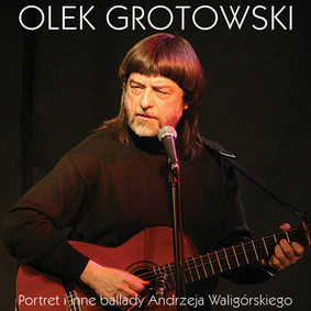 Olek Grotowski - Portret i inne ballady Andrzeja Waligórskiego