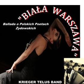 Krieger Telus Band - Biała Warszawa: Ballada o Polskich Poetach Żydowskich