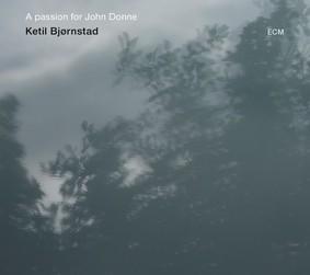 Ketil Bjornstad - A Passion For John Donne