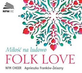 Chór Narodowego Forum Muzyki - Folk Love: Miłość na ludowo
