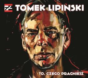 Tomek Lipiński - To, czego pragniesz