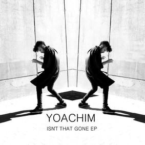 Yoachim - Isn't That Gone [EP]