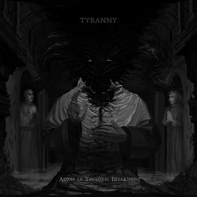 Tyranny - Aeons In Tectonic Interment