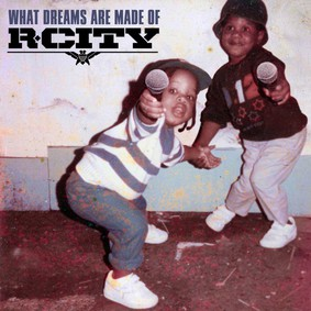 R. City - What Dreams Are Made Of