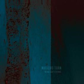 Nucleus Torn - Neon Light Eternal