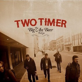 Two Timer - The Big Ass Beer To Go