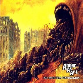 Anger As Art - Ad Mortem Festinamus