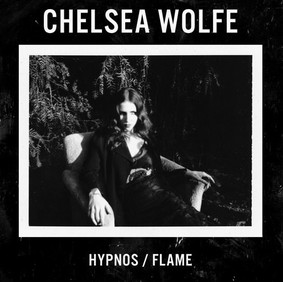 Chelsea Wolfe - Hypnos / Flame [EP]