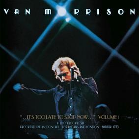 Van Morrison - It's Too Late To Stop Now. Volume 1