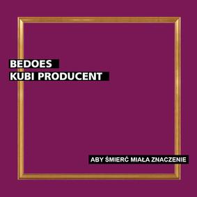 Bedoes - Aby śmierć miała znaczenie