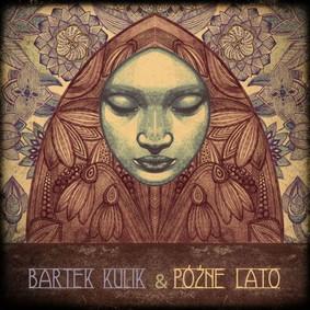 Bartek Kulik & Późne lato - Późne Lato