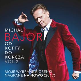 Michał Bajor - Od Kofty... do Korcza. Vol. 2