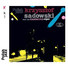 Krzysztof Sadowski - Krzysztof Sadowski and His Hammond Organ - Polish Jazz. Volume 21