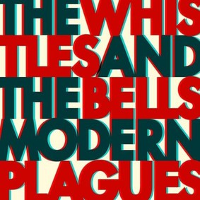 The Whistles and The Bells - Modern Plagues