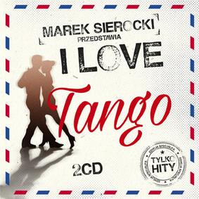 Various Artists - Marek Sierocki przedstawia: I Love Tango