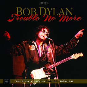 Bob Dylan - Trouble No More: The Bootleg Series Vol. 13 / 1979-1981