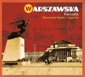 Warszawska Kapela z Targówka - Warszawska Karuzela