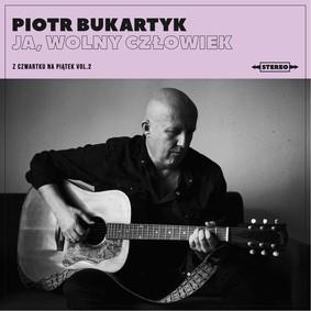Piotr Bukartyk - Ja, wolny człowiek - z czwartku na piątek. Volume 2