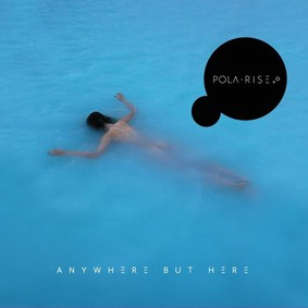 Pola Rise - Anywhere But Here