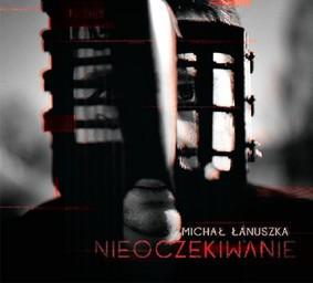 Michał Łanuszka - Nieoczekiwanie