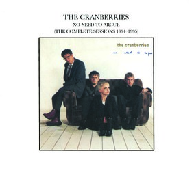 The Cranberries - No Need To Argue (The Complete Sessions 1994 - 1995)