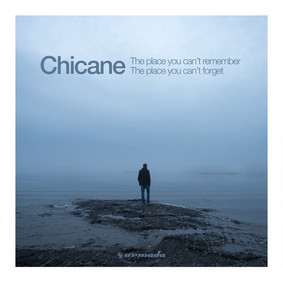 Chicane - The Place You Can't Remember, The Place You Can't Forget
