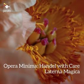 Laterna Magica Ensemble - Opera Minima: Handel With Care