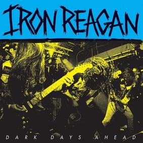 Iron Reagan - Dark Days Ahead [EP]