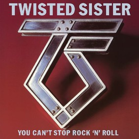 Twisted Sister - You Can't Stop Rock'n'Roll [Reedycja]