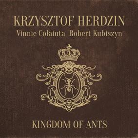 Krzysztof Herdzin, Vinnie Colaiuta, Robert Kubiszyn - Kingdom of Ants
