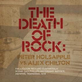 Peter Holsapple, Alex Chilton - The Death Of Rock