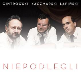 Gintrowski, Kaczmarski, Łapiński - Niepodlegli