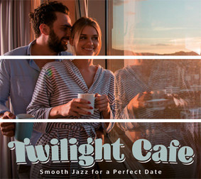 Various Artists - Twilight Cafe: Smooth Jazz For A Perfect Date