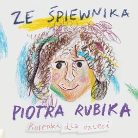 Piotr Rubik - Ze śpiewnika Piotra Rubika. Piosenki dla dzieci