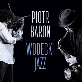Piotr Baron - Wodecki jazz